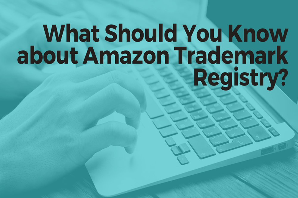 What Should You Know about Amazon Trademark Registry?