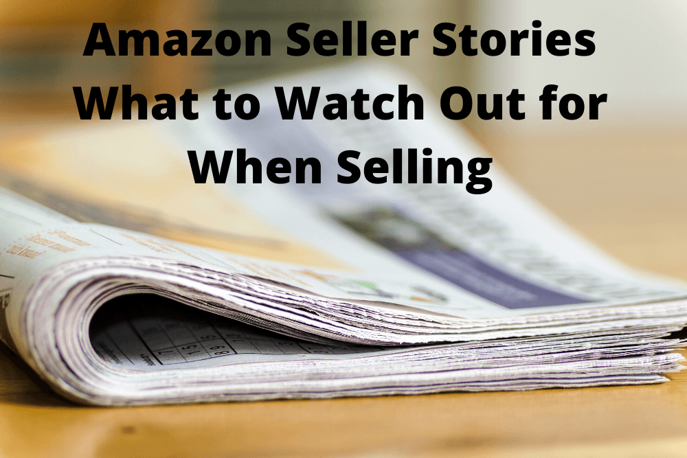 Amazon Seller Stories - What to Watch Out for When Selling