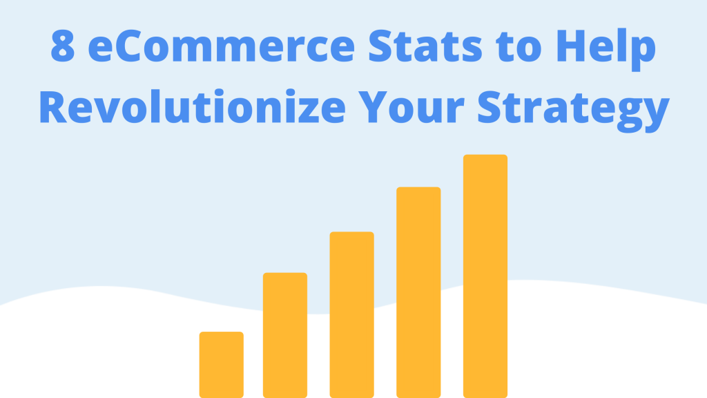 8 eCommerce Stats to Help Revolutionize Your Strategy